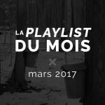 Playlist du mois : mars 2017