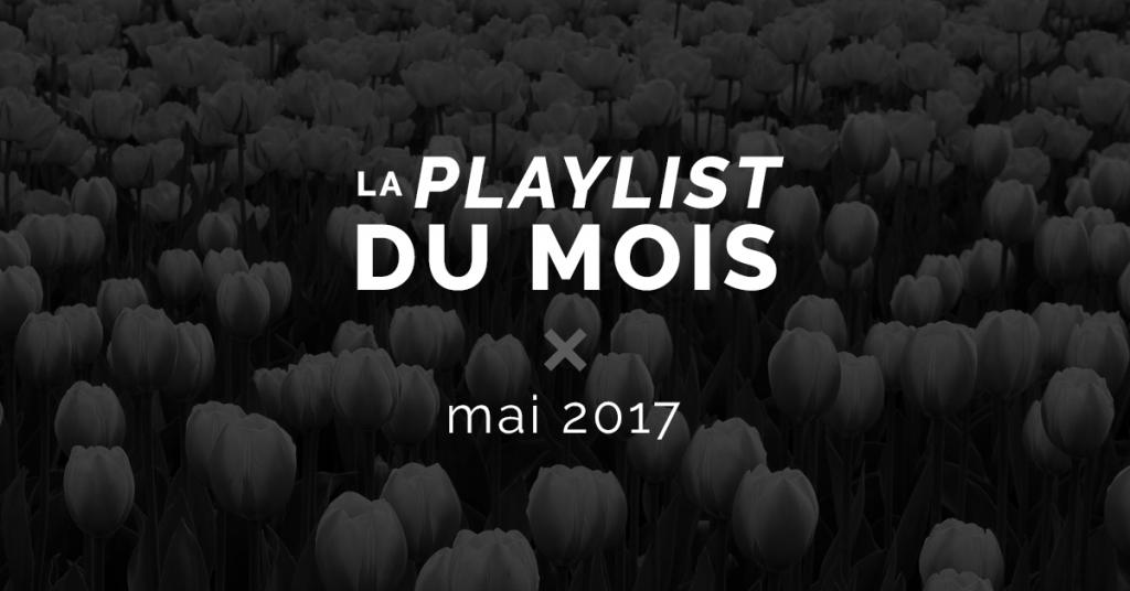 playlist du mois de mai 2017