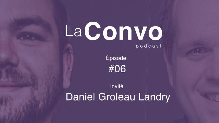 La Convo EP 06 – Daniel Groleau Landry, auteur récompensé et artiste rebel