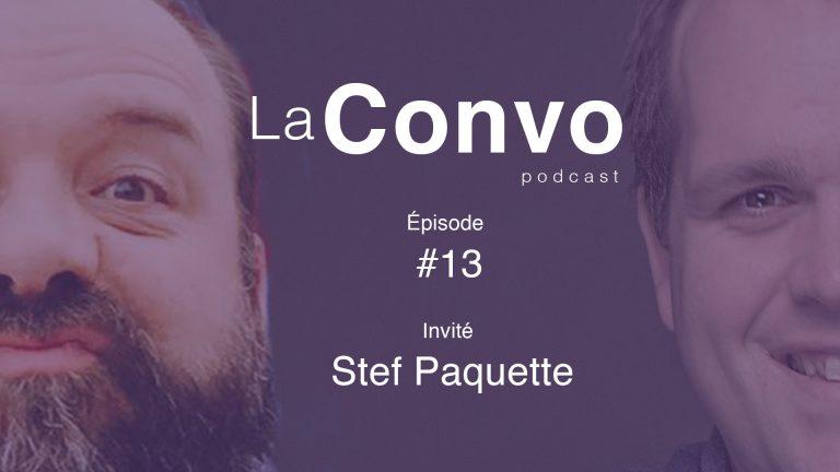 La Convo EP 13 – Stef Paquette, les succès et les doutes d'un show-man