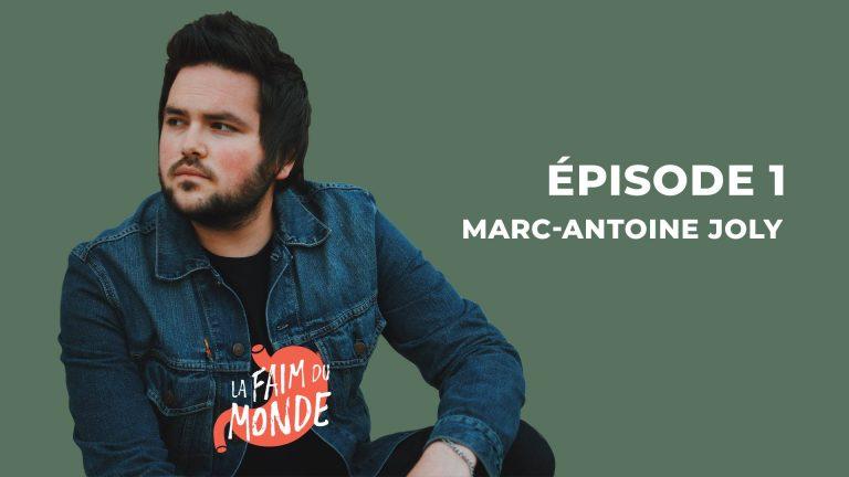 La Faim du Monde EP 1 – Marc-Antoine Joly