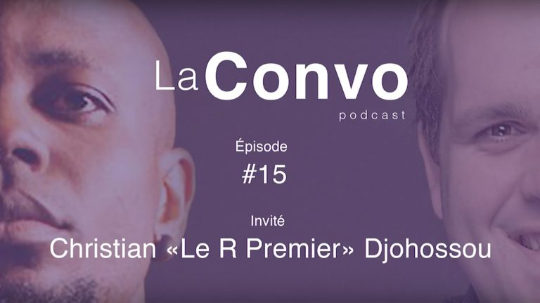 La Convo EP 15 – Christian « Le R Premier » Djohossou, artiste, producteur et entrepreneur