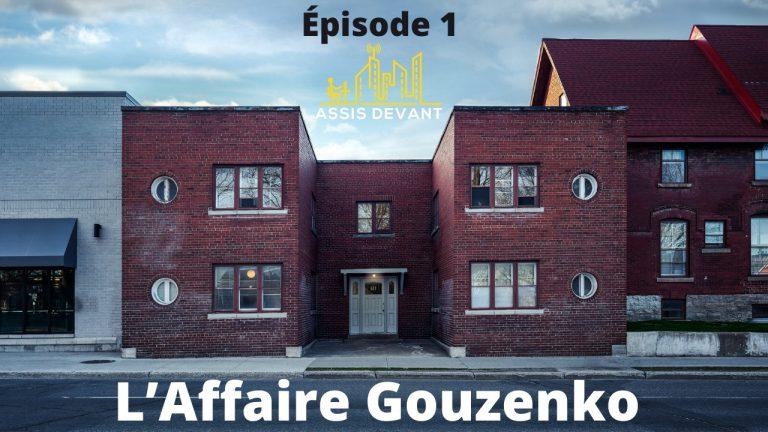 Assis Devant EP 1 : L'Affaire Gouzenko – La guerre froide aurait-elle débuté à Ottawa?