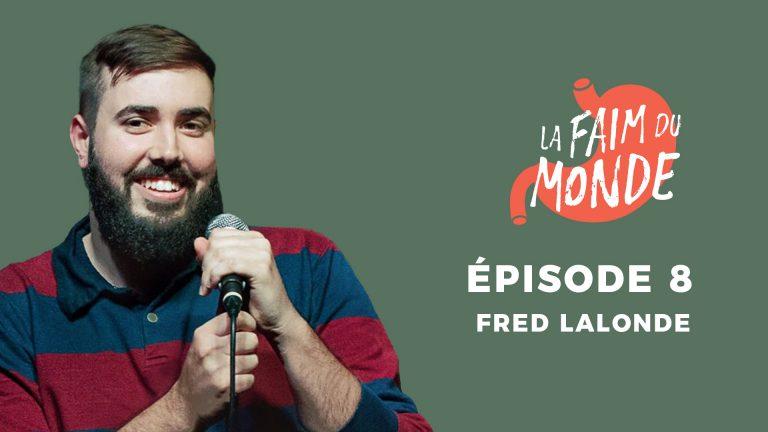 La Faim du Monde EP 8 : Fred Lalonde